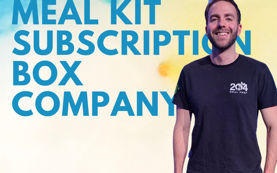 31 – Starting a Meal Kit Subscription Box Company w/ Anthony Halyckyj of 204 Meal Prep