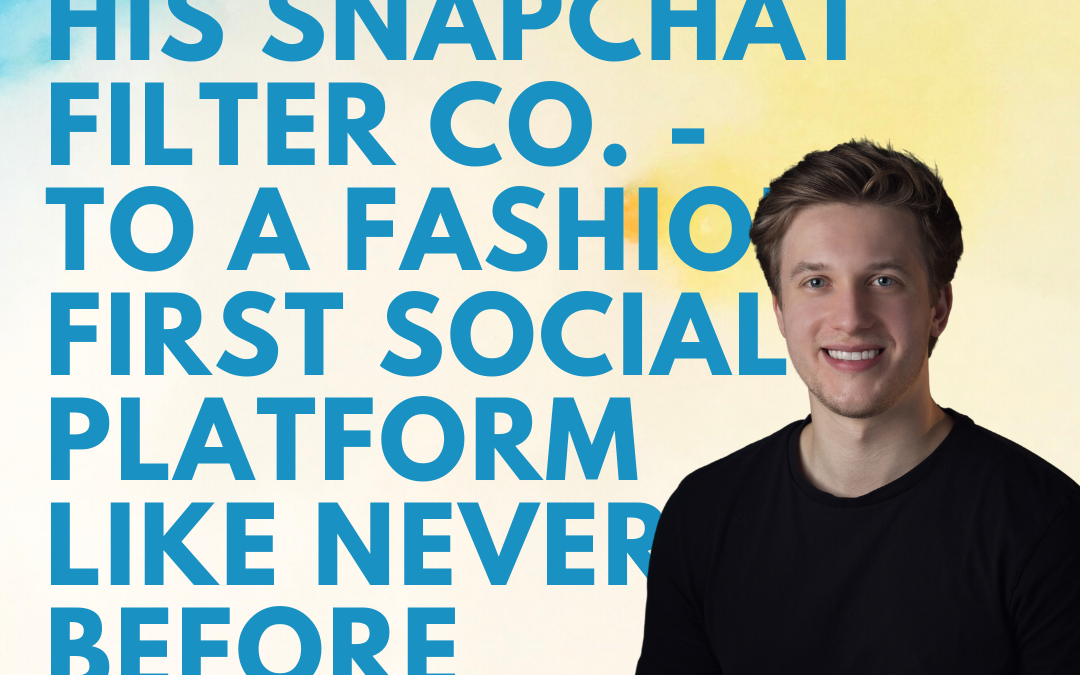 39 – From Selling His Snapchat Filter Co. – To a Fashion-First Social Platform Like Never Before w/ Chris Schmidt of Pluto Ventures